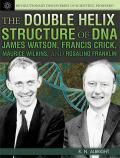 The Double Helix Structure of DNA: James Watson, Francis Crick, Maurice Wilkins, and Rosalind Franklin