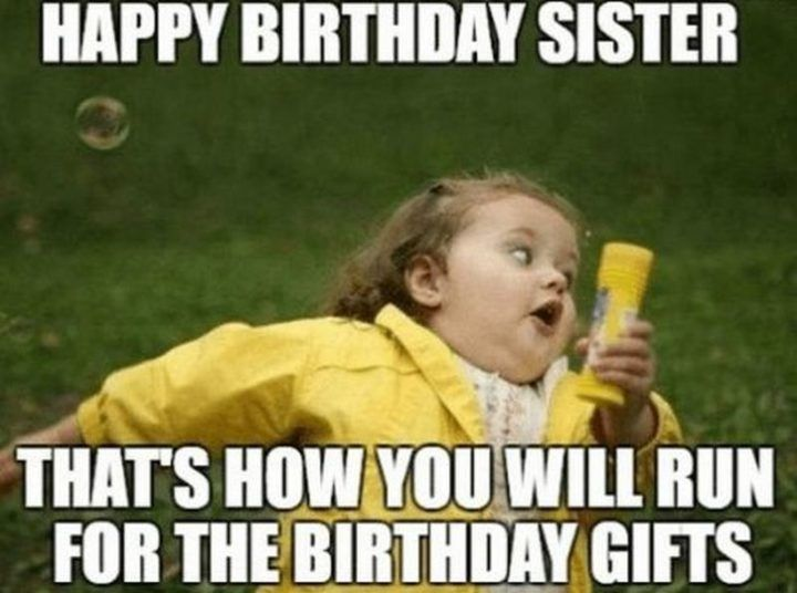 91 Happy Birthday Sister Memes For Your Sibling That Is Also A Friend Happy Birthday Meme Funny Happy Birthday Meme Birthday Meme