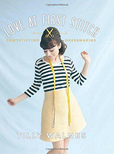 Love at First Stitch: Demystifying Dressmaking: Amazon.co.uk: Tilly Walnes: 9781849493659: Books