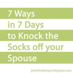 Prettiful Designs: 7 Ways in 7 Days to Knock the Socks Off Your Spouse