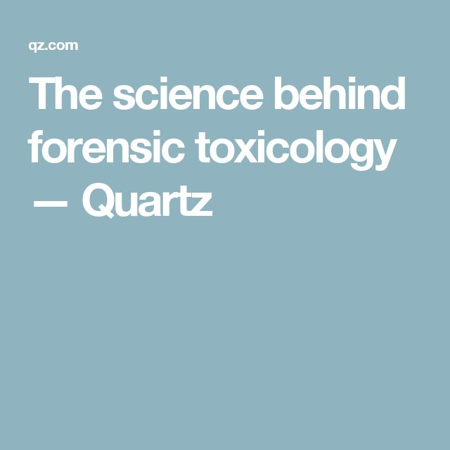 The science behind forensic toxicology — Quartz