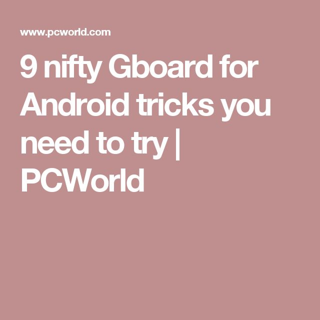 9 nifty Gboard for Android tricks you need to try | PCWorld
