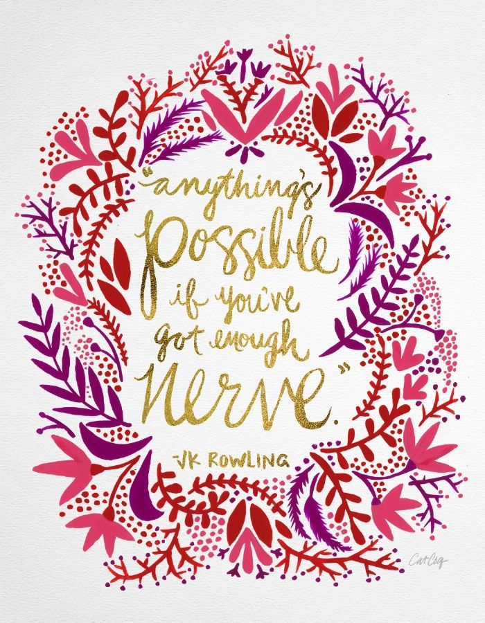 """""""Anything's possible if you've got enough nerve."""" - J.K. Rowling *affiliate*"""