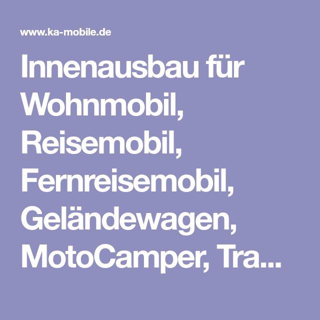 Innenausbau für Wohnmobil, Reisemobil, Fernreisemobil, Geländewagen, MotoCamper, Transporter, Ausbau, Großraumtransporter, Stauraum, Motorradtransport, Camping, Reisemobile, Zubehör, Stuttgart, Calw, Althenstett- ka-mobile.de