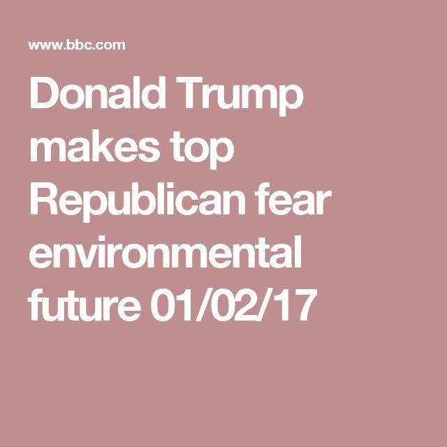 Donald Trump makes top Republican fear environmental future  01/02/17