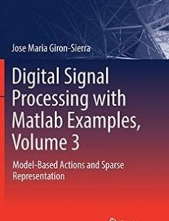 Digital Signal Processing with Matlab Examples Volume 3: Model-Based Actions and Sparse Representation free download by Jose Maria Giron-Sierra (auth.) ISBN: 9789811025396 with BooksBob. Fast and free eBooks download.  The post Digital Signal Processing with Matlab Examples Volume 3: Model-Based Actions and Sparse Representation Free Download appeared first on Booksbob.com.