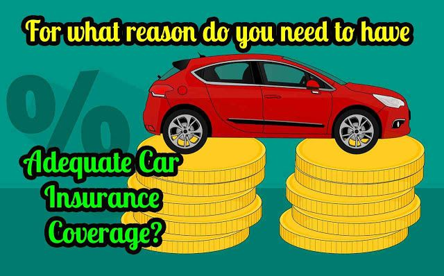 For What Reason Do You Need To Have An Adequate Car Insurance