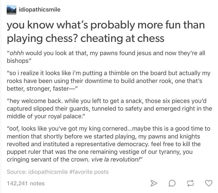 If someone said any of these during a chess match I would be amazed and maybe let it work....maybe