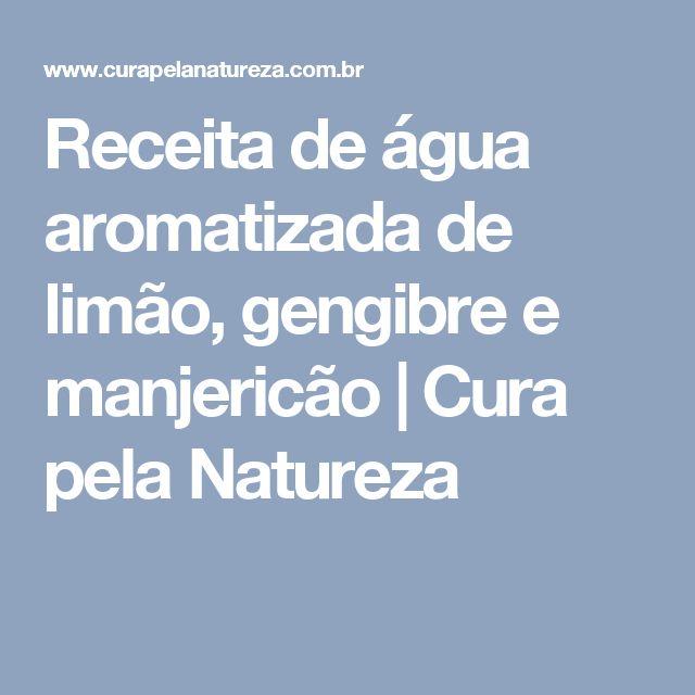 Receita de água aromatizada de limão, gengibre e manjericão | Cura pela Natureza