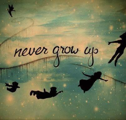 Never grow up...