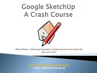 Google SketchUp: A Crash Course by MisterPeters, via Slideshare