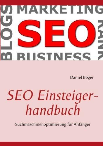 SEO Einsteigerhandbuch: Suchmaschinenoptimierung für Anfänger von Daniel Boger, http://www.amazon.de/gp/product/B00A3ML09K/ref=cm_sw_r_pi_alp_FryNqb16TEZVD