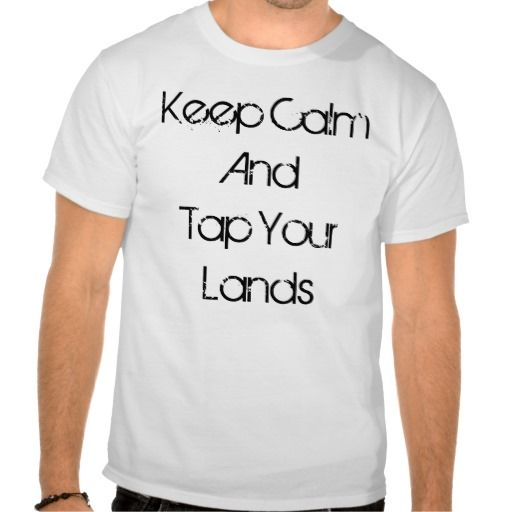 Keep Calm And Tap Your Lands:   T Shirt
