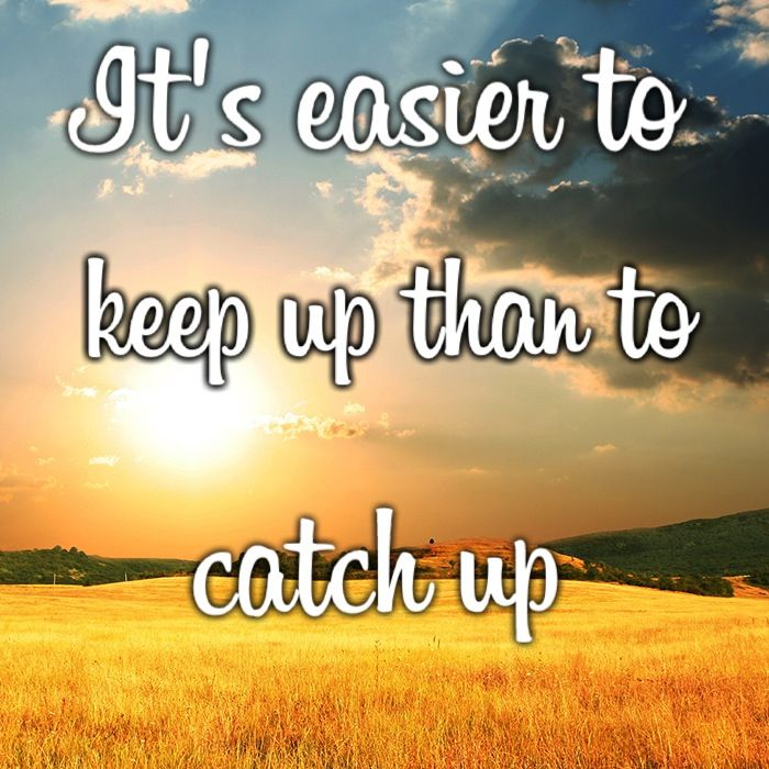 "So true: ""It's easier to keep up than to catch up.""  This applies to everything — cleaning your home, work tasks, etc. Stop procrastinating and start living, easily - and simply.  [procrastination, lazy]"