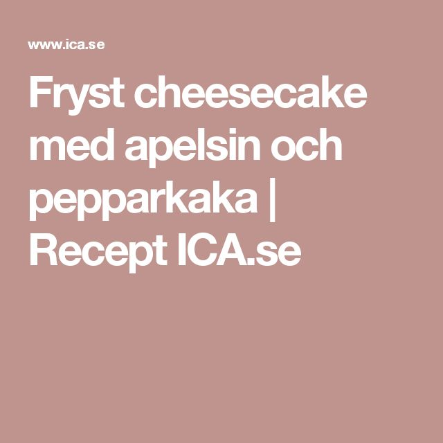 Fryst cheesecake med apelsin och pepparkaka | Recept ICA.se