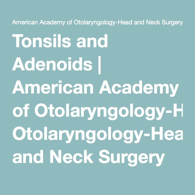 Tonsils and Adenoids | American Academy of Otolaryngology-Head and Neck Surgery
