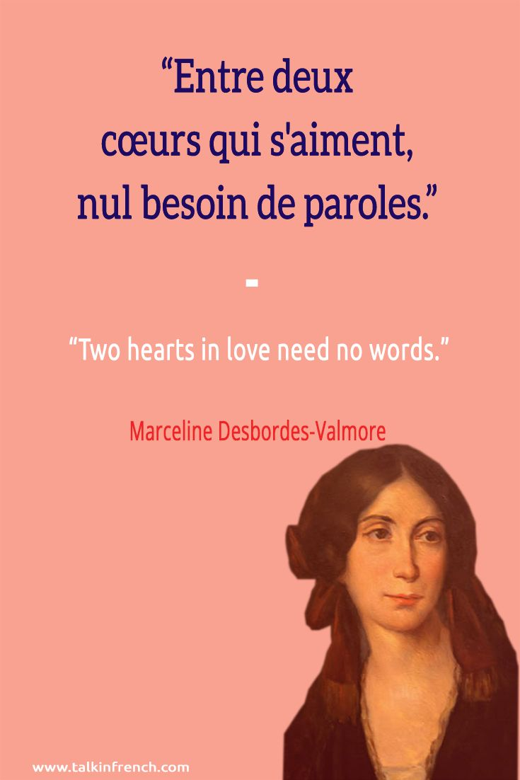 Entre deux cœurs qui s'aiment, nul besoin de paroles. Two hearts in love need no words. - Marceline Desbordes-Valmore Learn more about French language and culture at www.talkinfrench.com