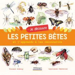 Je découvre les petites bêtes, de  Vincent Albouy et Laurianne Chevalier, Millepages -   9782842183868.  Pars à la découverte de toutes ces petites bêtes que l'on rencontre si souvent dans la nature : insectes, vers, escargots, mille-pattes... Comment vivent-ils ? Comment mangent-ils ? Comment se reproduisent-ils ? Qu...