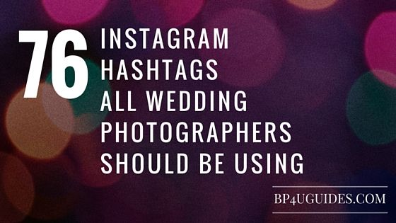 Photography Tips For Photographers and Posing Guides, Photography Marketing Templates, Contracts and Forms, Photoshop Actions, Lightroom Presets, Tutorials, Business, Online Photography School | www.bp4ublog.com – 76 Instagram Hashtags All Wedding Photographers Should Be Using