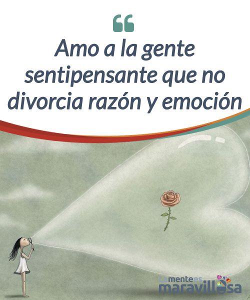 """Amo a la gente sentipensante que no divorcia razón y emoción   Decía Eduardo Galeano que """"el lenguaje que dice la verdad es el lenguaje #sentipensante y que las mejores personas son aquellas que son capaces de pensar #sintiendo y sentir pensando. Esto le llevó a #afirmar aquello de """"me gusta la gente sentipensante, que no separa la razón del corazón. Que siente y piensa a la   #Emociones"""