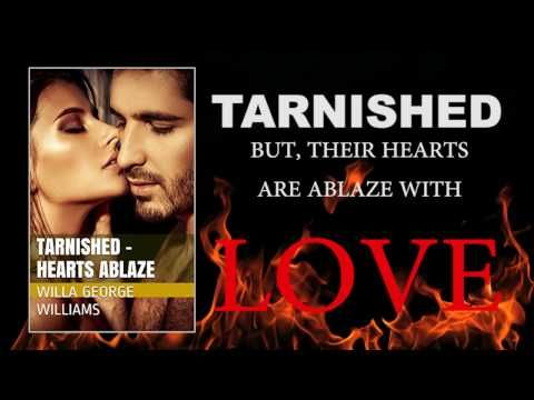 Tarnished - Hearts Ablaze by Willa George Williams - YouTube