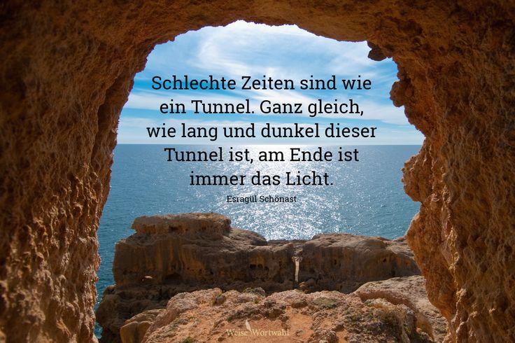 ...Schlechte Zeiten sind wie ein Tunnel. Ganz gleich, wie lang und dunkel dieser Tunnel ist, am Ende ist immer das Licht!!!✌✌✌