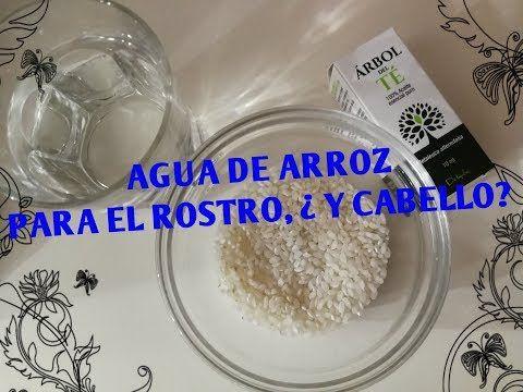 Agua De Arroz Para La Cara Beneficios Y Cabello Youtube