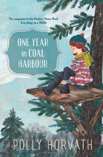 2013 winner. One year in Coal Harbour / Polly Horvath.