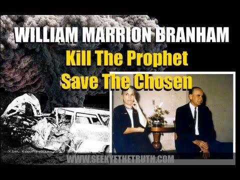 William Marrion Branham  Kill The Prophet, Save The Chosen