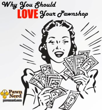 Pawn Shops Aren't The Bad Guy....  ... In Fact Pawn Shops Are Your Friend!    Read more: http://www.pawnnerd.com/why-you-should-love-pawn-shops/