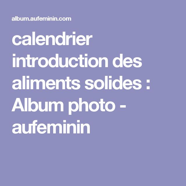 calendrier introduction des aliments solides : Album photo - aufeminin