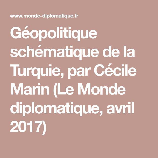 Géopolitique schématique de la Turquie, par Cécile Marin (Le Monde diplomatique, avril 2017)
