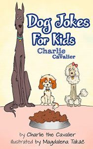 Dog Joke Book by Charlie the Cavalier: (FREE Puppet Download Included!): Hilarious Jokes (Best Clean Joke Books for Kids) (Charlie the Cavalier Best Joke Books) (Charlie the Cavalier Joke Books 3)  BUY NOW        Charlie the Cavalier Books Presents Best Joke Books    100+ Child Friendly Dog Jokes for Kids!    Charlie the Cavalier is a family friendly dog that bring smiles to children's faces.  Charlie brings to you family friendly jokes to make kids and adults smile.  Enjoy this book..