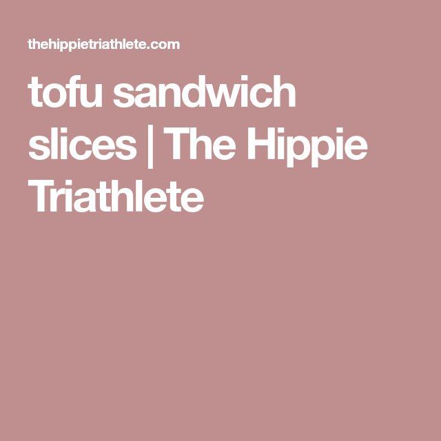 tofu sandwich slices   The Hippie Triathlete