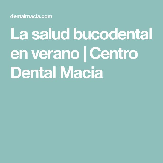 La salud bucodental en verano   Centro Dental Macia