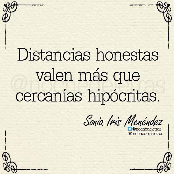 〽️ Distancias honestas valen más que cercanías hipócritas. Sonia Iris Méndez