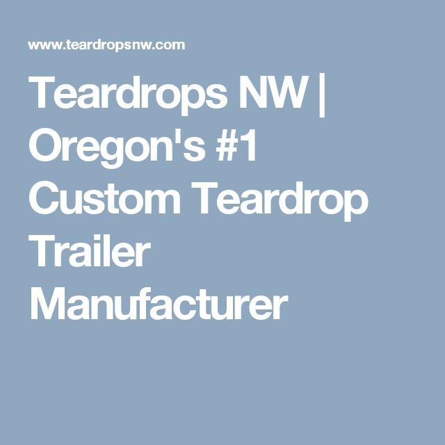Teardrops NW   Oregon's #1 Custom Teardrop Trailer Manufacturer