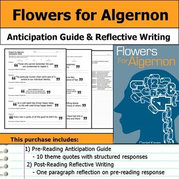 "Get students making ""big picture"" connections with this Flowers for Algernon anticipation guide and reflective writing. This purchase includes a two page handout with quotes that relate to the text's theme. Students are asked to respond by indicating whether they agree or disagree with the statement and then explaining their opinion."