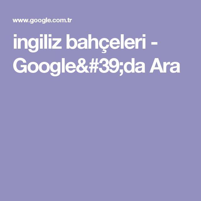 ingiliz bahçeleri - Google'da Ara