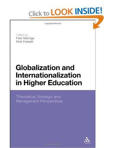 Globalization and Internationalization in Higher Education: Theoretical, Strategic and Management Perspectives: Amazon.co.uk: Felix Maringe: Books