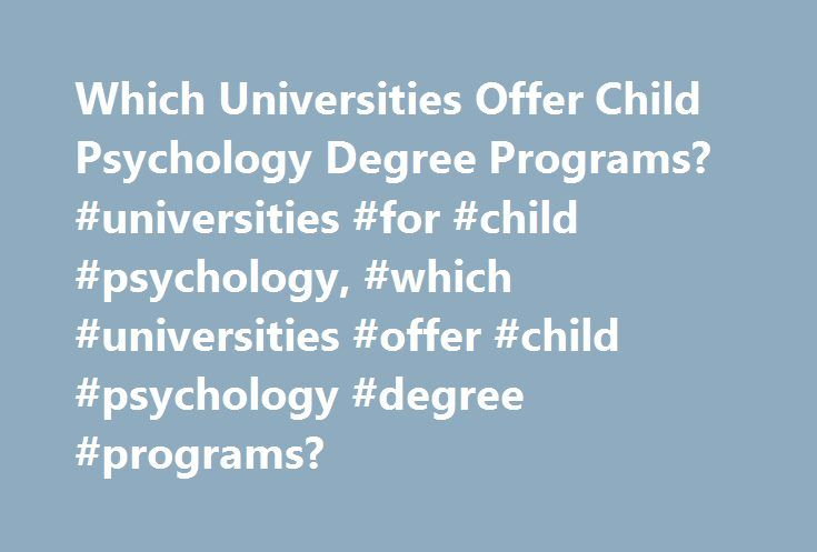 Which Universities Offer Child Psychology Degree Programs? #universities #for #child #psychology, #which #universities #offer #child #psychology #degree #programs? http://new-zealand.nef2.com/which-universities-offer-child-psychology-degree-programs-universities-for-child-psychology-which-universities-offer-child-psychology-degree-programs/  # Which Universities Offer Child Psychology Degree Programs? Several well-known U.S. universities offer degree programs in child or developmental…