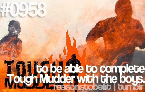 #0958 | to be able to complete tough mudder with the boys