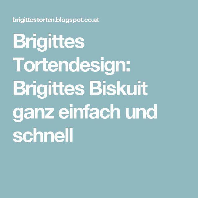 Brigittes Tortendesign: Brigittes Biskuit ganz einfach und schnell