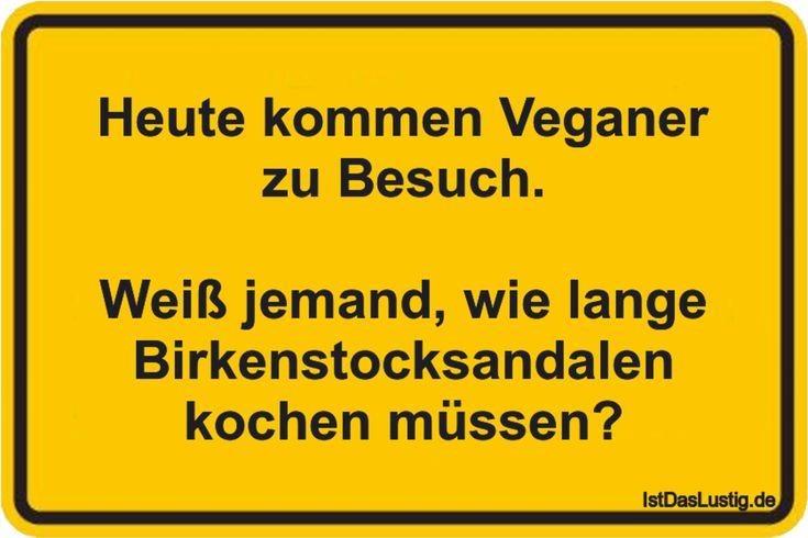 Heute kommen Veganer zu Besuch. Weiß jemand, wie lange Birkenstocksandalen kochen müssen? ... gefunden auf https://www.istdaslustig.de/spruch/3958 #lustig #sprüche #fun #spass