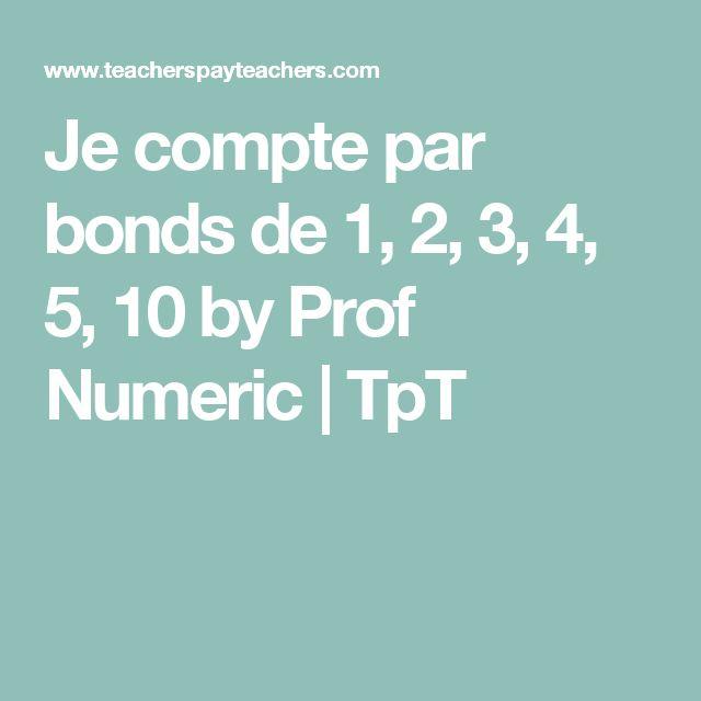 Je compte par bonds de 1, 2, 3, 4, 5, 10 by Prof Numeric | TpT