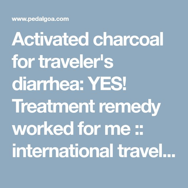 Activated charcoal for traveler's diarrhea: YES! Treatment remedy worked for me :: international travel tips