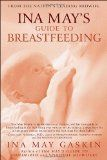 Ina May's Guide to Breastfeeding, by Ina May Gaskin. My newest breastfeeding book!