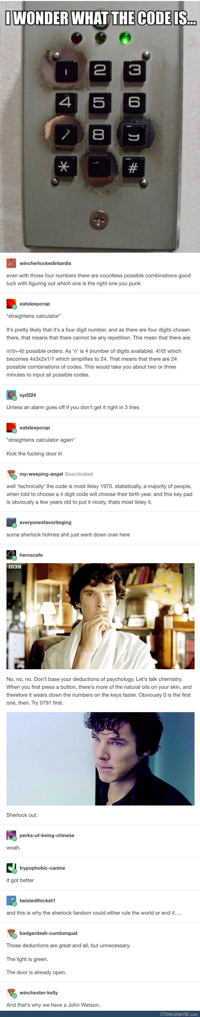 I am both Sherlock and Watson! I literally sat and stared at this image for a few seconds and deduced that the passcode was 0179 although the door was already open due to the green light.