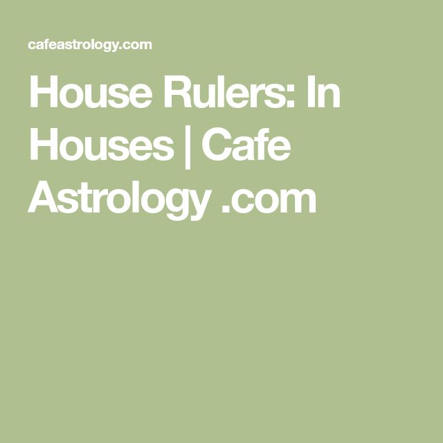 House Rulers: In Houses | Cafe Astrology .com