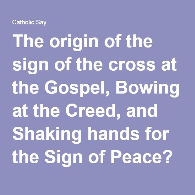 The origin of the sign of the cross at the Gospel, Bowing at the Creed, and Shaking hands for the Sign of Peace? - Catholic News Service